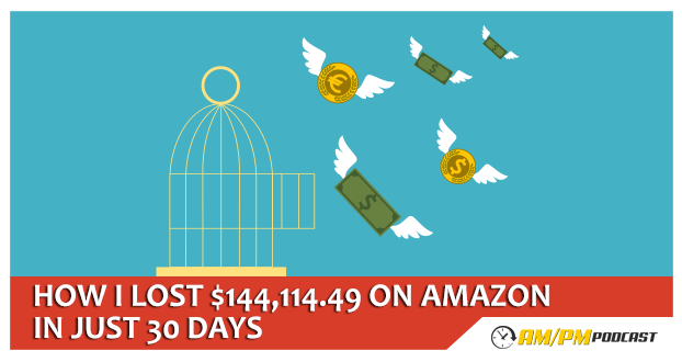 Episode 15 - How I Lost $144,114.49 on Amazon
