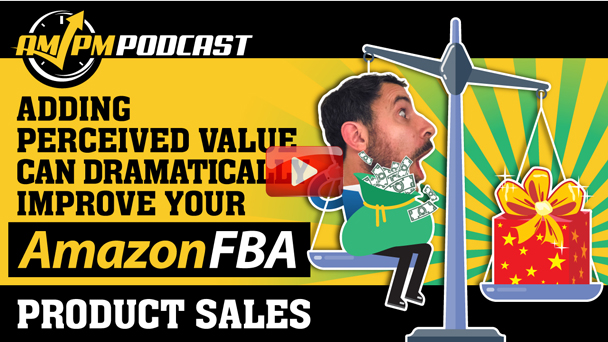 Adding Perceived Value Can Dramatically Improve Your Amazon FBA Product Sales - EP140