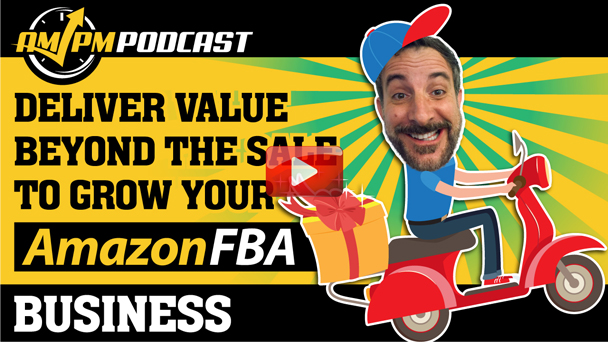Deliver Value Beyond the Sale to Quickly Grow Your Amazon FBA Business – Revealed by 7-Figure Amazon Sellers Ari and Chelsea Cohen - EP143