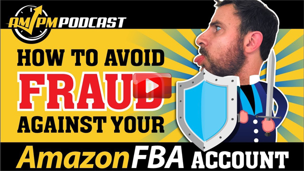 How To Avoid Fraud Against Your Amazon FBA Account – AMPM Podcast EP138