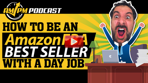How To Be An Amazon FBA Best Seller With A Day Job - EP137