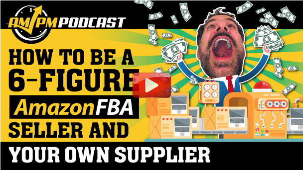How to Be a 6-Figure Amazon FBA Seller and Your Own Supplier - EP142