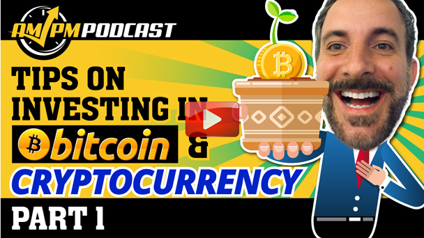 How to Invest in Bitcoin and Cryptocurrency for Beginners - AMPM PODCAST - EP144 Part 1
