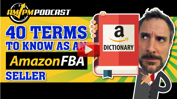 Top 40 Terms to Know As An Amazon FBA Seller - AMPM PODCAST EP150