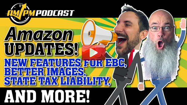 Amazon Updates This Week! New Features for EBC, State Tax Liability, and More! - AMPM PODCAST EP 157