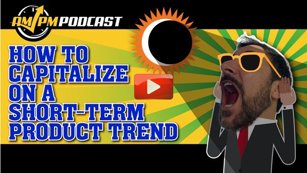 How to Capitalize on a Short-Term Product Trend – AMPM PODCAST EP156