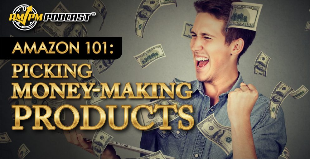 make money on amazon, ampm podcast, am pm podcast, manny coats, kevin king, how to pick product for amazon