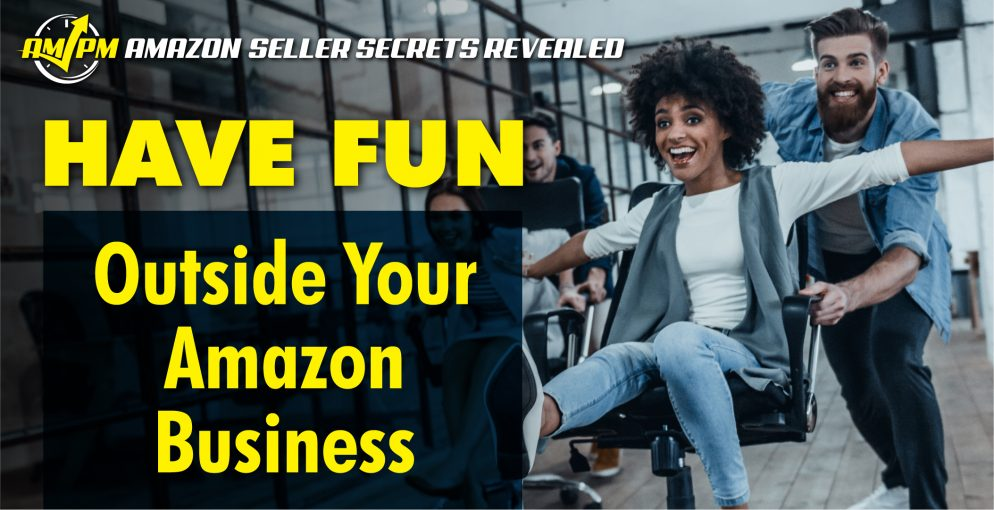 amazon business, Work–life balance, Amazon FBA Business, amazon individual seller, amazon seller secrets revealed, ampm podcast